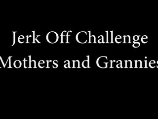 Jerk off challenge - mothers and grannies
